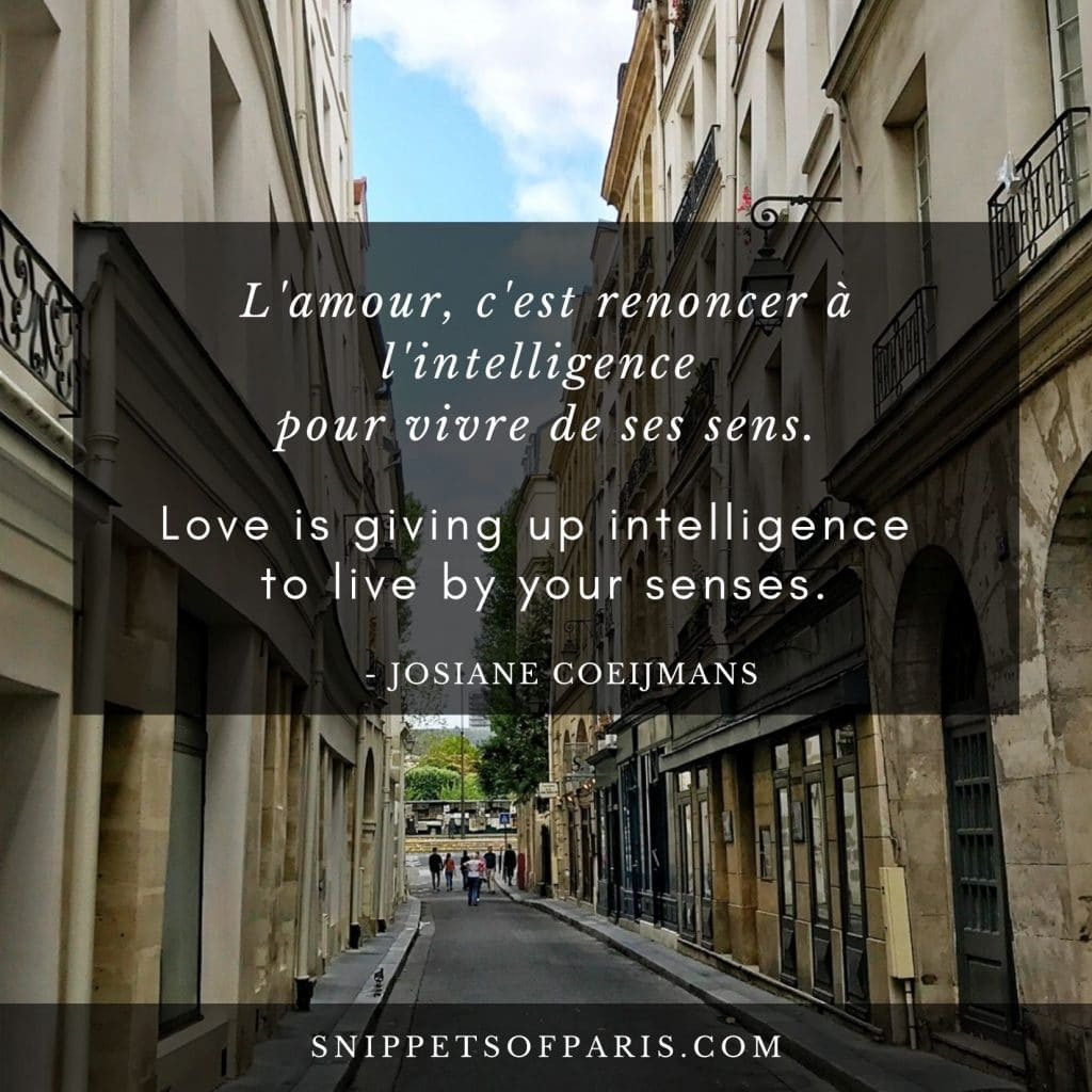 French Love Quote: Love is giving up intelligence to live by your senses. by Josiane Coeijmans