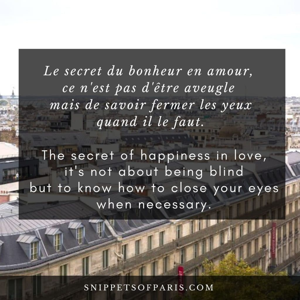 French Love Quote: The secret to happiness in love is not to be blind but to know how to close your eyes when necessary.