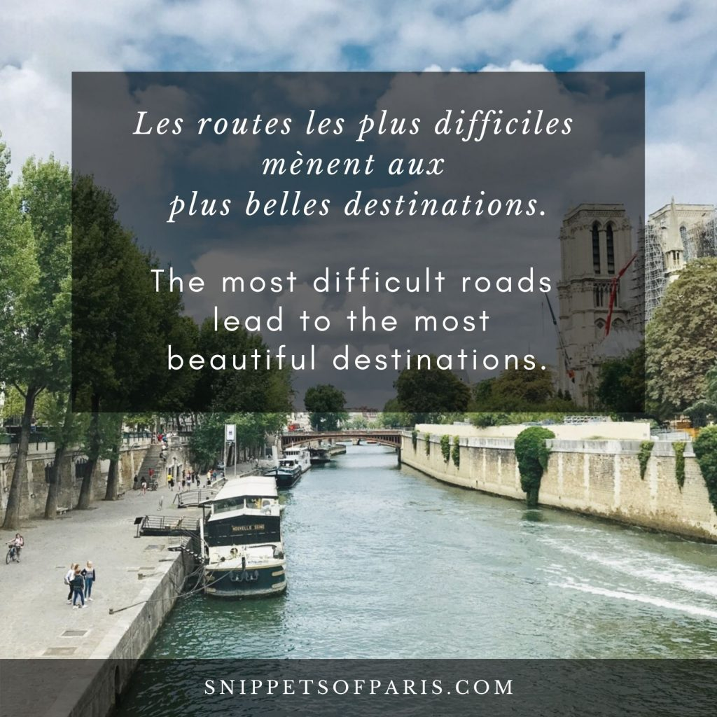 French Love Quote: The most difficult roads lead to the most beautiful destinations.