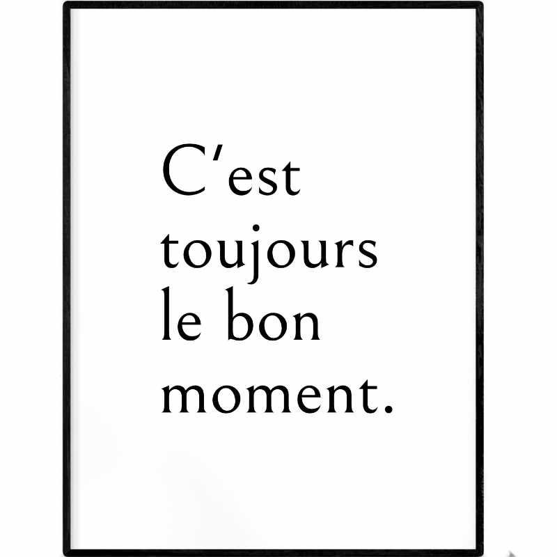 C'est toujours le bon moment. - French quote